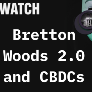 Video: The Fed Considers CBDCs And Bretton Woods 2.0