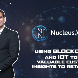 Nucleus Vision, Using Blockchain and IoT to Bring Valuable Customer Insights to Retailers