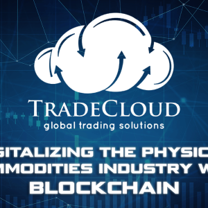 TradeCloud, Digitalizing the Physical Commodities Industry With Blockchain [Exclusive]