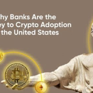 Why Banks Are the Key to Crypto Adoption in the United States