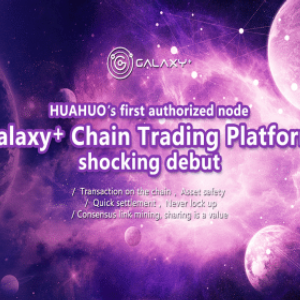 Galaxy+ On-chain Trading Platform Built, Leading and Decoding Future of Nodes
