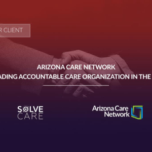 Solve.Care Signed a Contract with Arizona Care Network to Bring More Transparency to Healthcare Industry