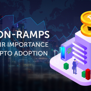 Fiat On-Ramps and Their Importance for Crypto Adoption